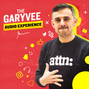 Motivational Podcasts The Gary Vee Audio Experience