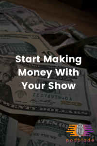 Top 10 Ways to Monetize A Podcast
