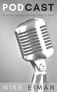 Podcast: Learn How To stop Babbling & Start Podcasting Like a Pro by Mike Eiman