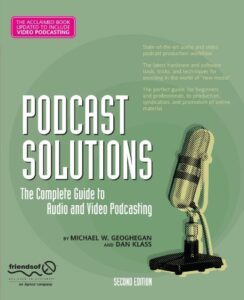 Podcast Solutions: The Complete Guide to Podcasting by Michael W. Geoghegan and Dan Klass