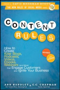 Content Rules: How to Create Killer Blogs, Podcasts, Videos, eBooks, Webinars (And More) That Engage Customers and Ignite Your Business by Ann Handley and C.C. Chapman