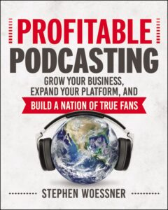 Profitable Podcasting by Stephen Woessner