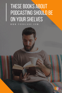 These Books About Podcasting Should Be On Your Shelves