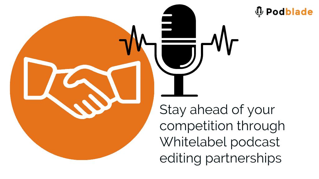 Whitelabel podcast editing partnerships