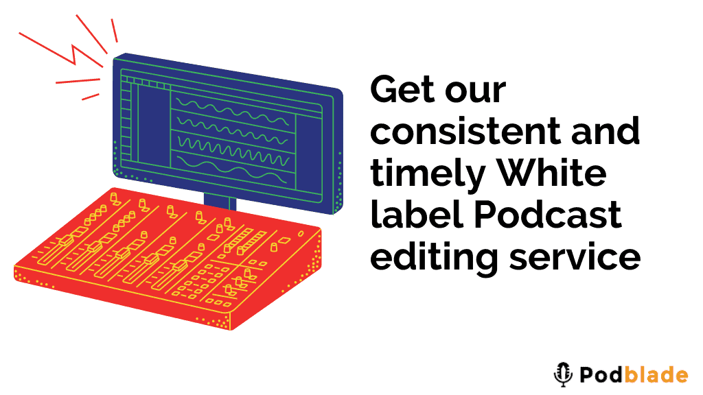 Podblade is able to render top-class white label podcast editing service consistently,