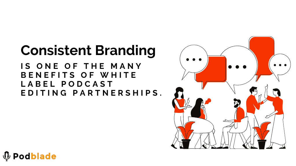 Brand consistency is one of the top 10 benefits of white label podcast editing partnerships.