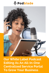 Sign up tp Podblade Whitelabel podcast editing service today and stay ahead of your competition
